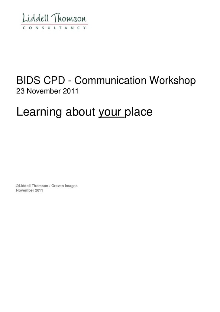 BIDS CPD - Communication Workshop23 November 2011Learning about your place©Liddell Thomson / Graven ImagesNovember 2011