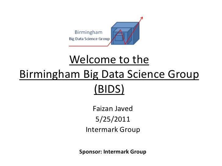 Welcome to the Birmingham Big Data Science Group (BIDS)<br />Faizan Javed<br />5/25/2011<br />Intermark Group<br />Sponsor...