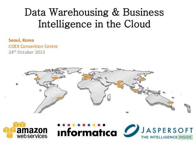 Data Warehousing & Business Intelligence in the Cloud Seoul, Korea COEX Convention Centre 24th October 2013