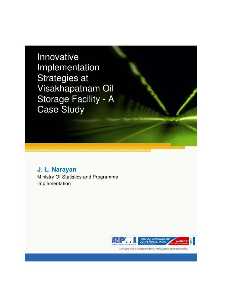 Aum gam ganapataye namya.InnovativeImplementationStrategies atVisakhapatnam OilStorage Facility - ACase StudyJ. L. Narayan...