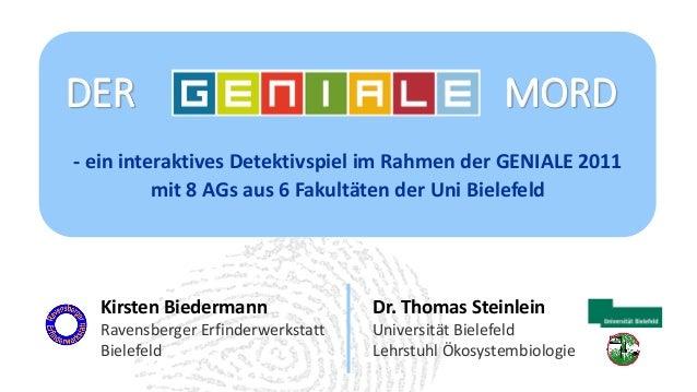 DER  MORD  - ein interaktives Detektivspiel im Rahmen der GENIALE 2011 mit 8 AGs aus 6 Fakultäten der Uni Bielefeld  Kirst...