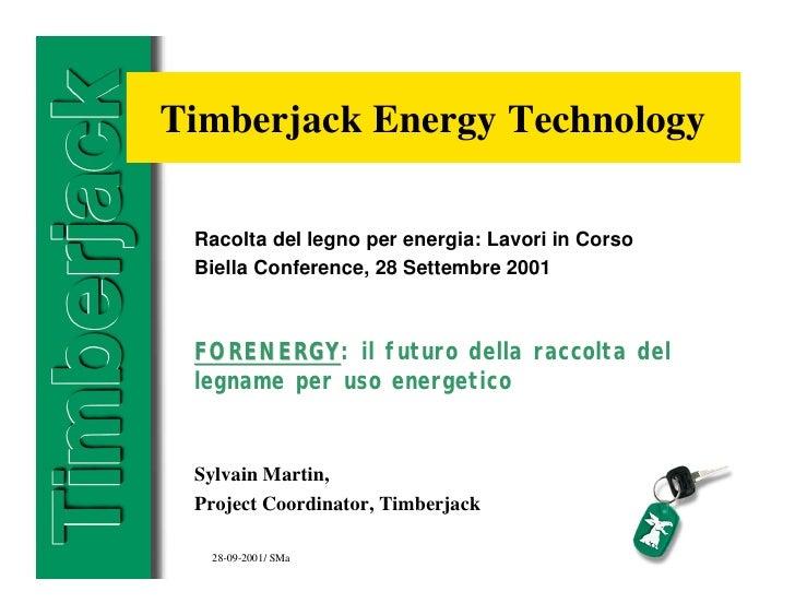 Timberjack Energy Technology   Racolta del legno per energia: Lavori in Corso  Biella Conference, 28 Settembre 2001     FO...