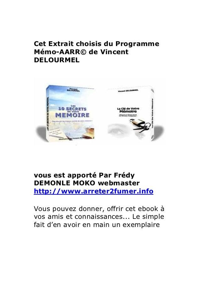Cet Extrait choisis du ProgrammeMémo-AARR© de VincentDELOURMELvous est apporté Par FrédyDEMONLE MOKO webmasterhttp://www.a...