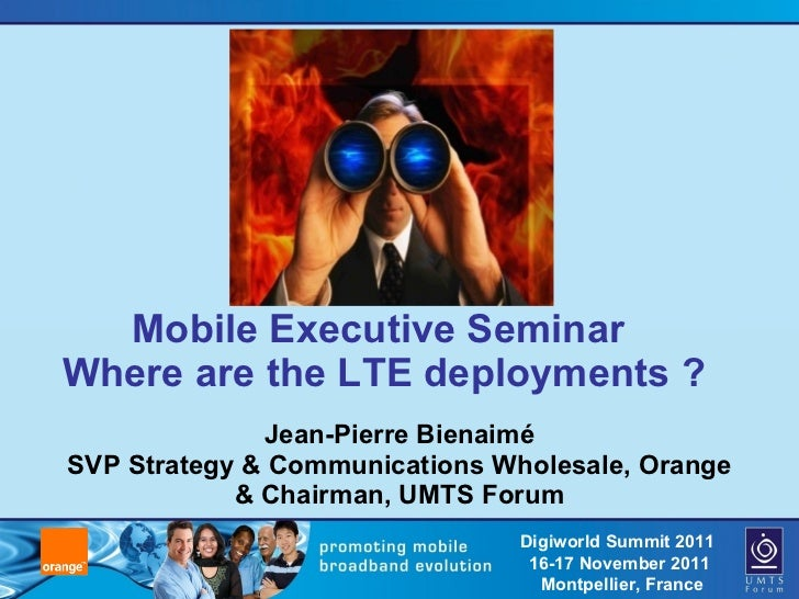 Mobile Executive Seminar  Where are the LTE deployments ? Jean-Pierre Bienaimé SVP Strategy & Communications Wholesale, Or...
