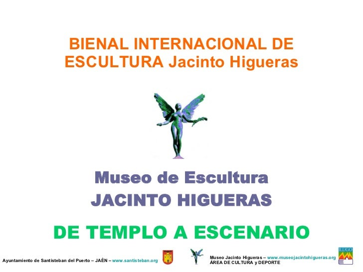 Museo de Escultura JACINTO HIGUERAS DE TEMPLO A ESCENARIO Ayuntamiento de Santisteban del Puerto – JAÉN –  www.santisteban...