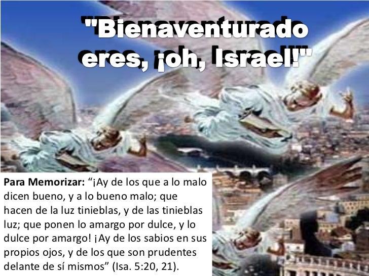 """""""Bienaventurado eres, ¡oh, Israel!""""<br />""""Bienaventurado eres, ¡oh, Israel!""""<br />Para Memorizar: """"¡Ay de los que a lo mal..."""