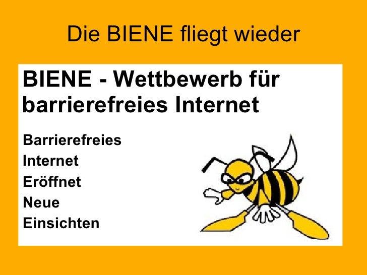 Die BIENE fliegt wieder <ul><li>BIENE - Wettbewerb für barrierefreies Internet </li></ul><ul><li>Barrierefreies </li></ul>...