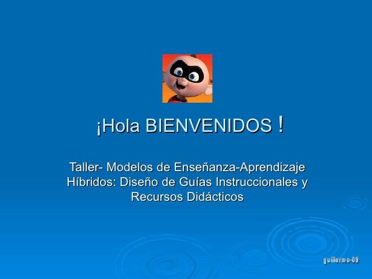 ¡Hola BIENVENIDOS  ! Taller- Modelos de Enseñanza-Aprendizaje Híbridos: Diseño de Guías Instruccionales y Recursos Didácti...