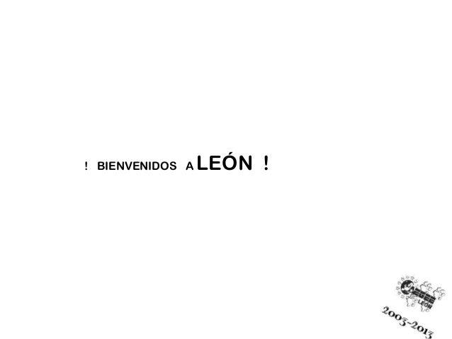 ! BIENVENIDOS A   LEÓN !