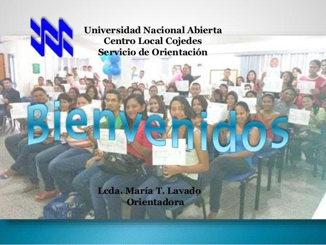 Universidad Nacional Abierta Centro Local Cojedes Servicio de Orientación Lcda. María T. Lavado Orientadora