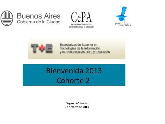 Bienvenida 2013   Cohorte 2     Segunda Cohorte    9 de marzo de 2013