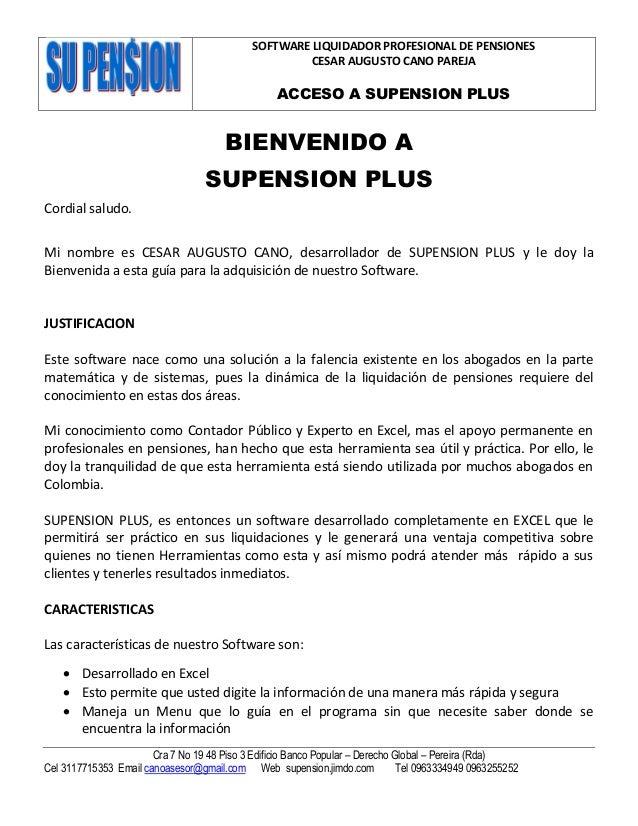 SOFTWARE LIQUIDADOR PROFESIONAL DE PENSIONES CESAR AUGUSTO CANO PAREJA ACCESO A SUPENSION PLUS Cra 7 No 19 48 Piso 3 Edifi...