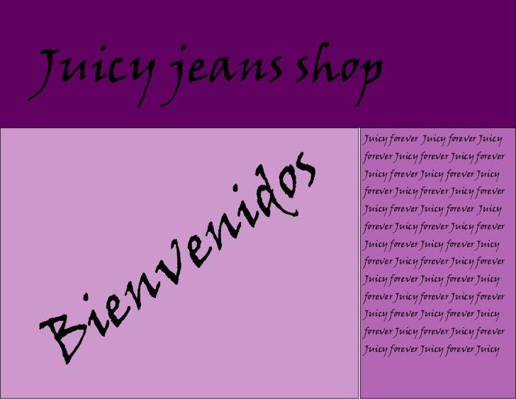 Juicy jeans shop                s                    Juicy forever Juicy forever Juicy              o                    f...