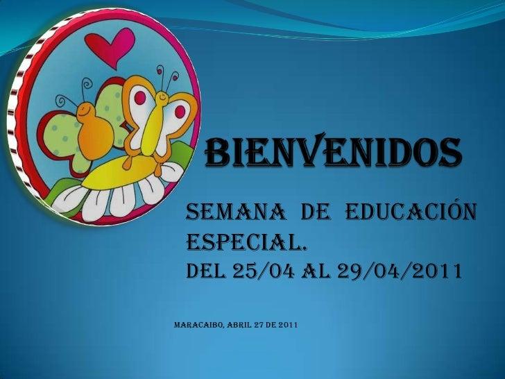 Semana de educación  especial.  Del 25/04 al 29/04/2011MARACAIBO, ABRIL 27 DE 2011