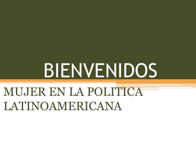 BIENVENIDOS MUJER EN LA POLITICA LATINOAMERICANA