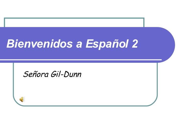 Bienvenidos a Español 2 Señora Gil-Dunn