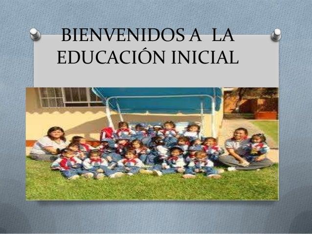 BIENVENIDOS A LA EDUCACIÓN INICIAL