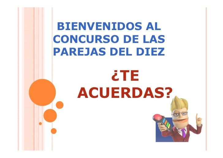 BIENVENIDOS ALCONCURSO DE LASPAREJAS DEL DIEZ      ¿TE   ACUERDAS?