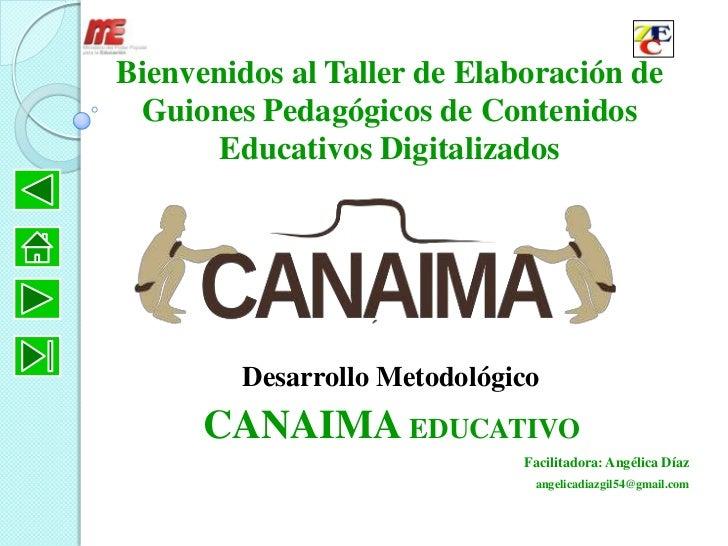 Bienvenidos al Taller de Elaboración de Guiones Pedagógicos de Contenidos       Educativos Digitalizados        Desarrollo...