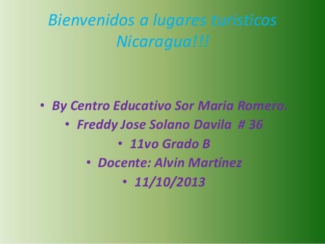 Bienvenidos a lugares turisticos Nicaragua!!! • By Centro Educativo Sor Maria Romero. • Freddy Jose Solano Davila # 36 • 1...