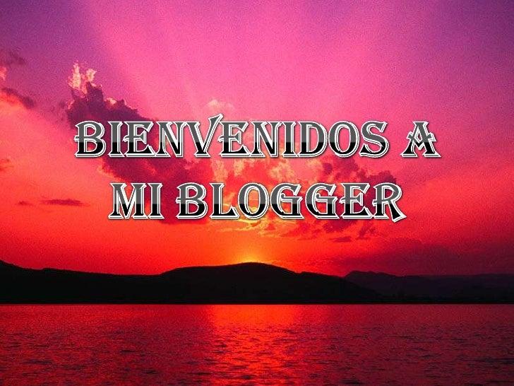 BIENVENIDOS A MI BLOGGER<br />