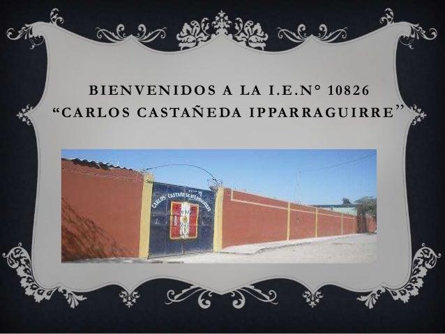 """BIENVENIDOS A LA I.E.N° 10826 """"CARLOS CASTAÑEDA IPPARRAGUIRRE """""""