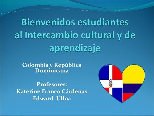 Colombia y República Dominicana Profesores: Katerine Franco Cárdenas Edward Ulloa