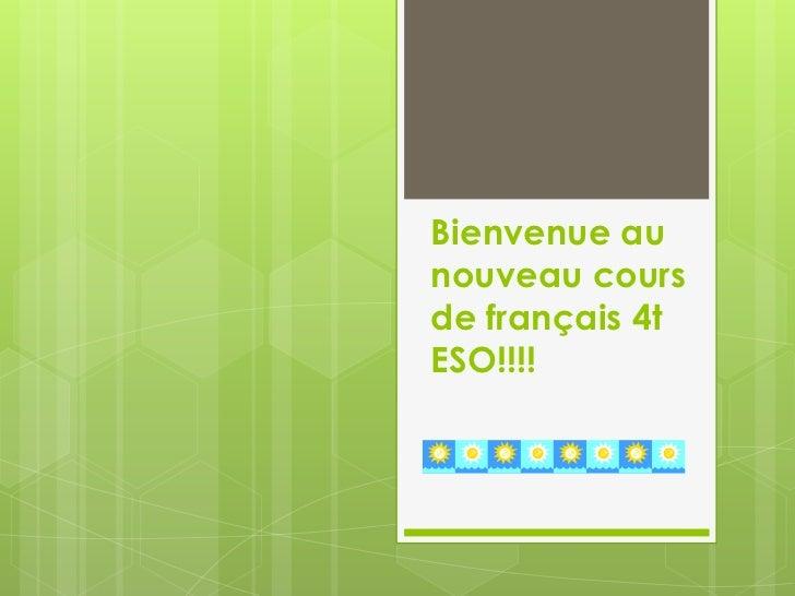 Bienvenue aunouveau coursde français 4tESO!!!!