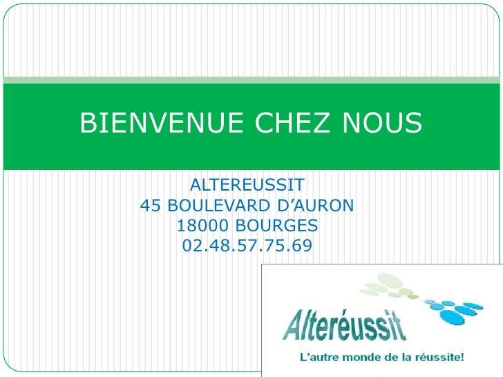 ALTEREUSSIT <br />45 BOULEVARD D'AURON <br />18000 BOURGES <br />02.48.57.75.69<br />BIENVENUE CHEZ NOUS<br />