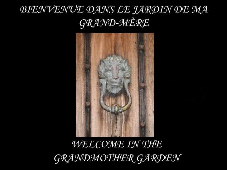 BIENVENUE DANS LE JARDIN DE MA GRAND-MÈRE WELCOME IN THE GRANDMOTHER GARDEN