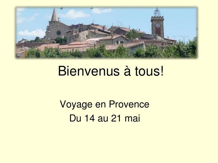 Bienvenus à tous!<br />Voyage en Provence<br />Du 14 au 21 mai<br />