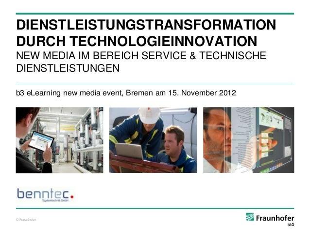 DIENSTLEISTUNGSTRANSFORMATIONDURCH TECHNOLOGIEINNOVATIONNEW MEDIA IM BEREICH SERVICE & TECHNISCHEDIENSTLEISTUNGENb3 eLearn...