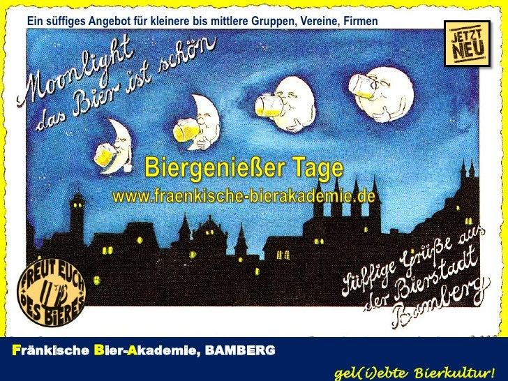 Ein süffiges Angebot für kleinere bis mittlere Gruppen, Vereine, FirmenFränkische Bier-Akademie, BAMBERG                  ...