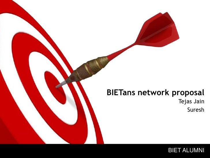 BIETansnetworkproposal<br />Tejas Jain<br />Suresh<br />BIET ALUMNI<br />