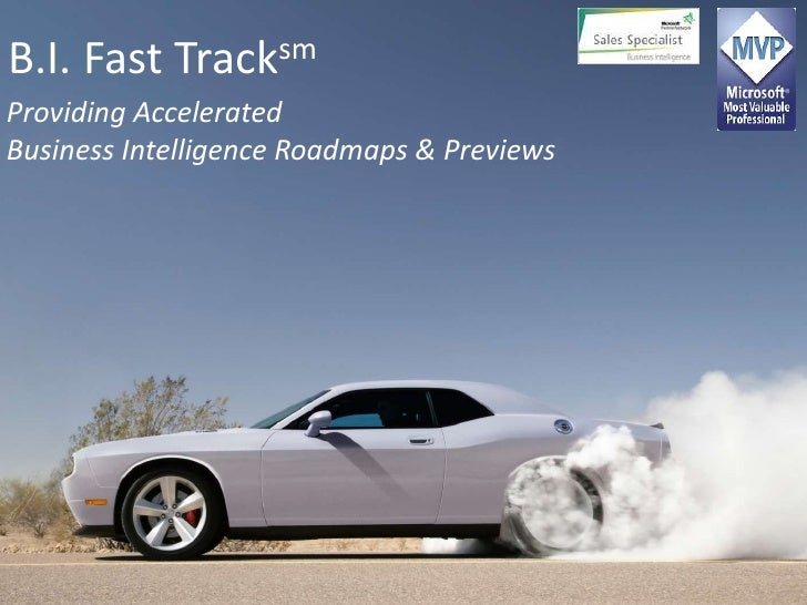 B.I. Fast Tracksm<br />Providing Accelerated <br />Business Intelligence Roadmaps & Previews<br />