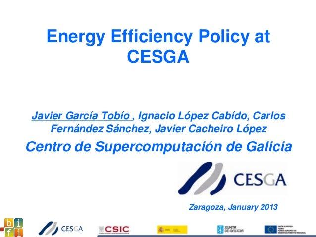 Energy Efficiency Policy at CESGA Javier García Tobío , Ignacio López Cabído, Carlos Fernández Sánchez, Javier Cacheiro Ló...