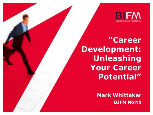 """Career Development: Unleashing Your Career Potential"" Mark Whittaker BIFM North"