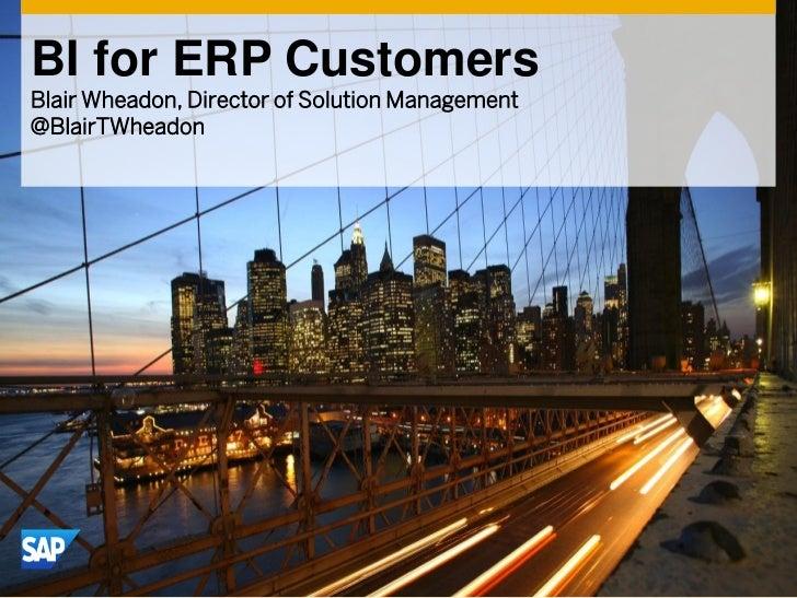 BI for ERP CustomersBlair Wheadon, Director of Solution Management@BlairTWheadon