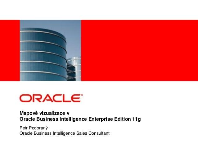 <Insert Picture Here>Mapové vizualizace vOracle Business Intelligence Enterprise Edition 11gPetr PodbranýOracle Business I...