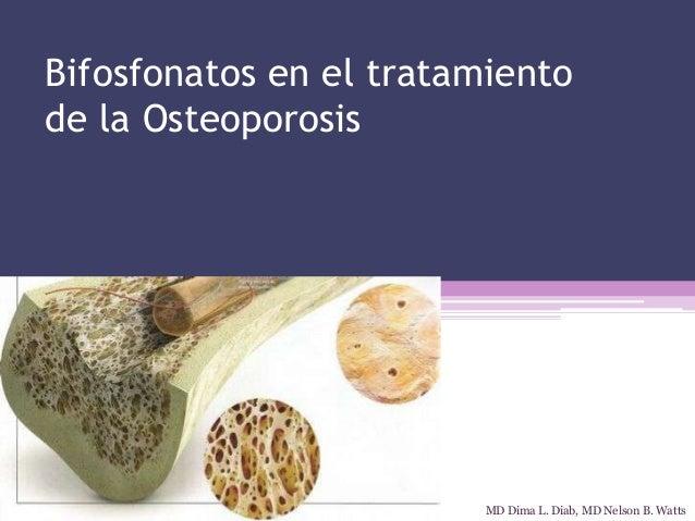 Bifosfonatos en el tratamiento de la Osteoporosis MD Dima L. Diab, MD Nelson B. Watts