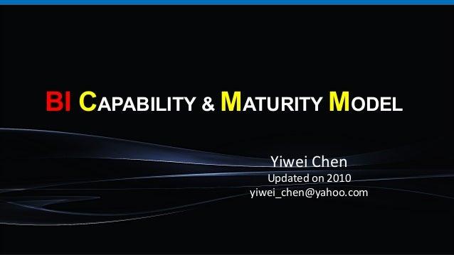 BI CAPABILITY & MATURITY MODEL Yiwei  Chen   Updated  on  2010   yiwei_chen@yahoo.com