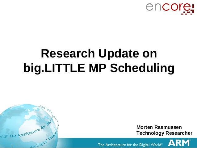 1 Research Update on big.LITTLE MP Scheduling Morten Rasmussen Technology Researcher