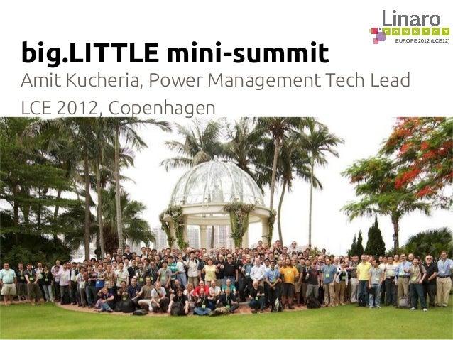 EUROPE 2012 (LCE12) big.LITTLE mini-summit Amit Kucheria, Power Management Tech Lead LCE 2012, Copenhagen