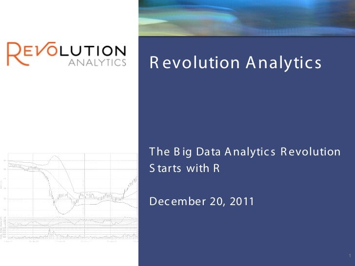 R evolution A nalytic sT he B ig Data A nalytic s R evolutionS tarts with RDec ember 20, 2011                             ...