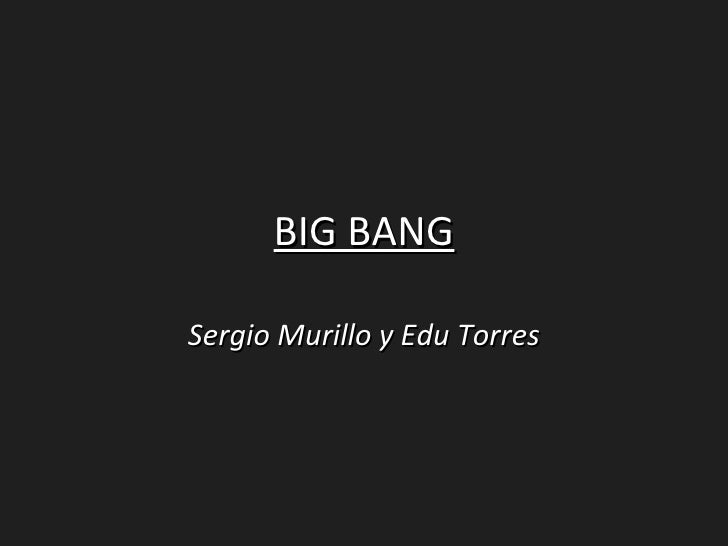 BIG BANG  Sergio Murillo y Edu Torres