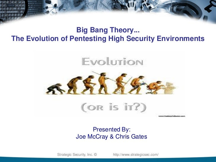 Big Bang Theory...The Evolution of Pentesting High Security Environments                             Presented By:        ...