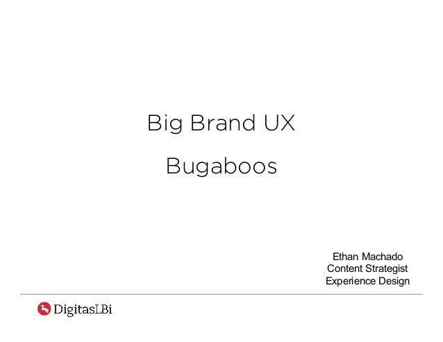 Big Brand UX Bugaboos Ethan Machado Content Strategist Experience Design