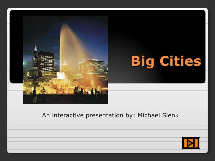Big Cities An interactive presentation by: Michael Slenk
