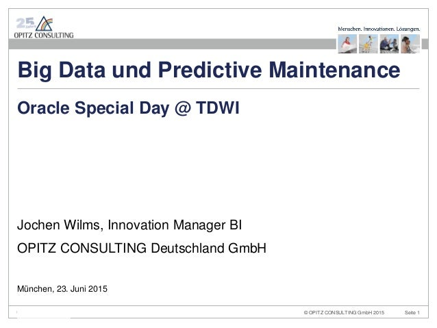 © OPITZ CONSULTING GmbH 2015 Seite 1Big Data und Predictive Maintenance Jochen Wilms, Innovation Manager BI OPITZ CONSULTI...