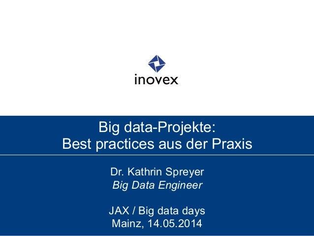 Big data-Projekte: Best practices aus der Praxis Dr. Kathrin Spreyer Big Data Engineer JAX / Big data days Mainz, 14.05.20...